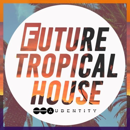 Audentity Records Future Tropical House