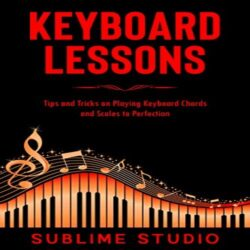 Tips and Tricks on Playing Keyboard Chords and Scales to Perfection